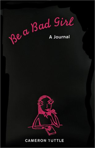 Be a Bad Girl: A Journal (0811831914) by Cameron Tuttle; Susannah Bettag