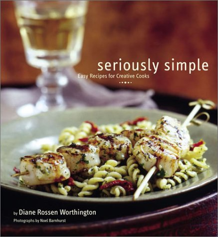 Seriously Simple Easy Recipes for Creative Cooks