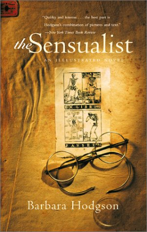 The Sensualist: An Illustrated Novel (0811832082) by Barbara Hodgson