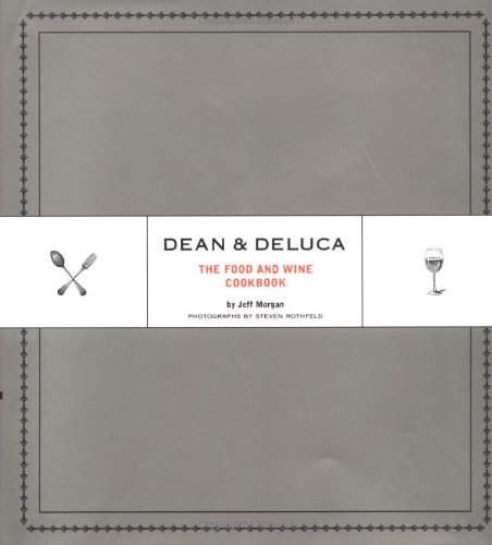 9780811832137: Dean & DeLuca: The Food and Wine Cookbook