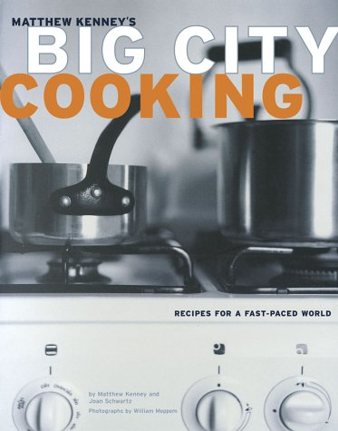 Big City Cooking: Recipes for a Fast-Paced: Matthew Kenney, Joan