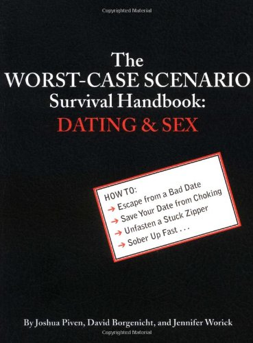 The Worst-Case Scenario Survival Handbook: Dating and Sex (0811832414) by Joshua Piven; David Borgenicht; Jennifer Worick