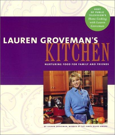 9780811832496: Lauren Groveman's Kitchen: Nurturing Food for Family and Friends