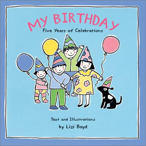 My Birthday: Five Years of Celebrations: Lizi Boyd