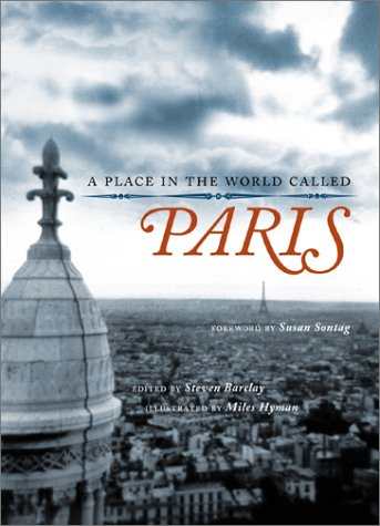 A Place In The World Called Paris. Edited by Steven Barclay. Illustrated by Miles Hyman. Foreword...