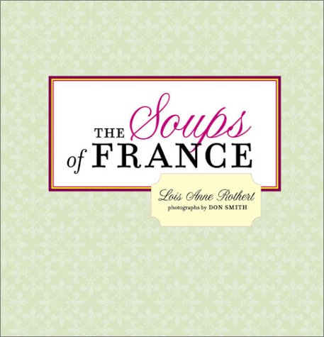 The Soups Of France: Lois Anne Rothert