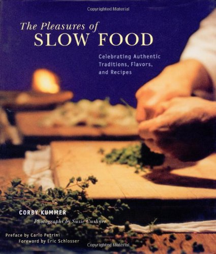 9780811833790: The Pleasures of Slow Food: Celebrating Authentic Traditions, Flavors, and Recipes