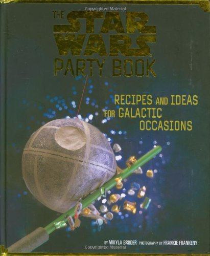 9780811834919: The Star Wars Party Book: Recipes and Ideas for Galactic Occasions