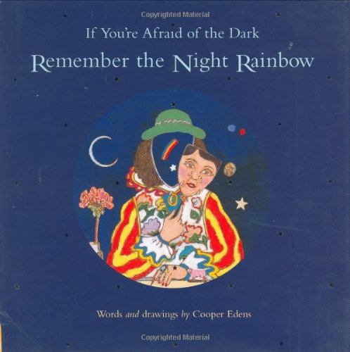 9780811835114: If You're Afraid of the Dark, Remember the Night Rainbow
