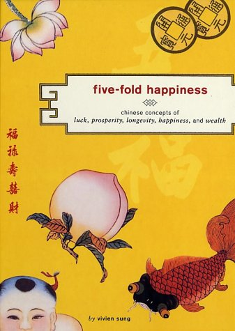 9780811835268: Five-Fold Happiness: Chinese Concepts of Luck, Prosperity, Longevity, Happiness, and Wealth