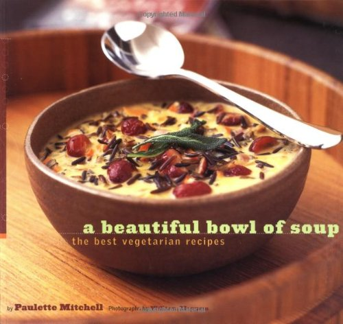 9780811835282: A Beautiful Bowl of Soup: The Best Vegetarian Recipes