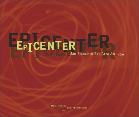9780811835411: Epicenter: San Francisco Bay Area Art Now
