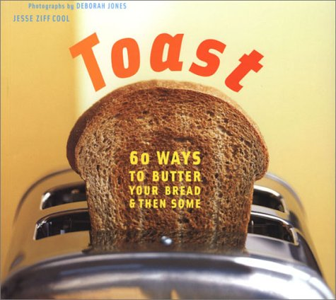 Toast - 60 Ways To Butter Your Bread And Then Some: Cool, Jesse Ziff
