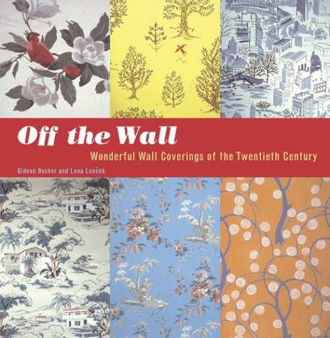 9780811835732: Off the Wall: Wonderful Wall Coverings of the Twentieth Century
