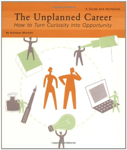 9780811835961: The Unplanned Career: How to Turn Curiosity into Opportunity: A Guide and Workbook