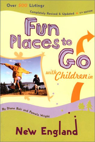 Fun Places to Go with Children in New England: 4th Edition, Over 500 Listings, Completely Revised & Updated (9780811835985) by Bair, Diane; Wright, Pamela