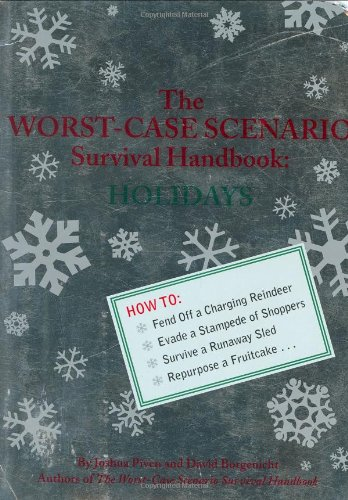 The Worst-Case Scenario Survival Handbook: Holidays; How to Fend Off a Charging Reindeer, Evade a...