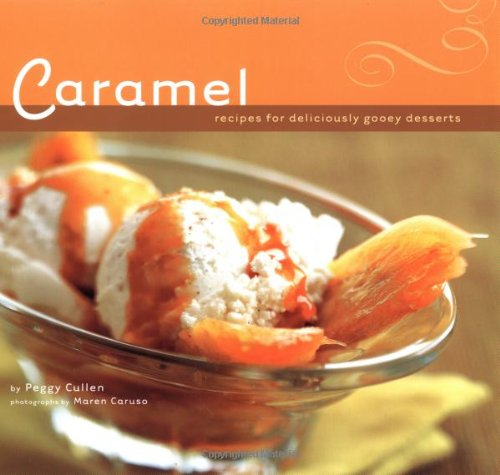 9780811836470: Caramel: Recipes for Deliciously Gooey Desserts