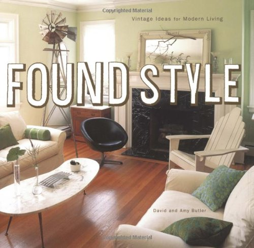 9780811836739: Found Style: Nostalgic Decorating for Modern Times