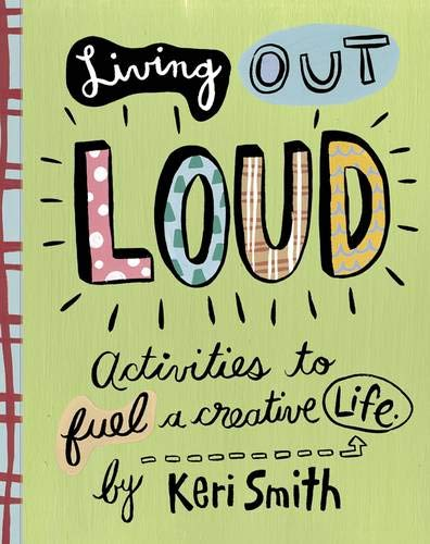 9780811836746: Keri Smith. Living out loud: An Activity Book to Fuel a Creative Life