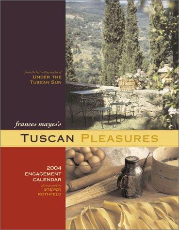 Tuscan Pleasures 2004 Engagement Calendar: Frances Mayes