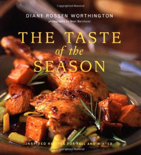 The Taste of the Season: Inspired Recipes for Fall and Winter: Diane Rossen Worthington, Noel ...