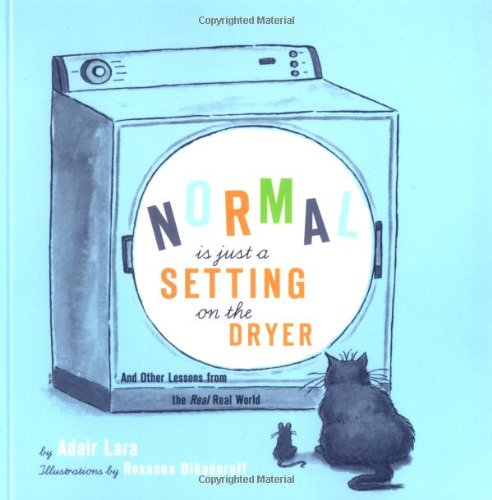 9780811838245: Normal Is Just a Setting on the Dryer: And Other Lessons from the Real, Real World