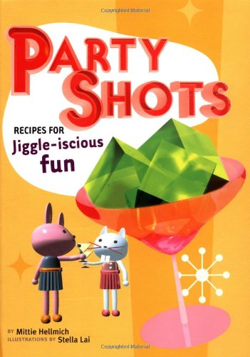 9780811839501: Party Shots: Recipes for Jiggle-Iscious Fun