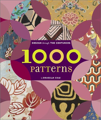 1000 Patterns: Design Through the Centuries: Cole, Drusilla