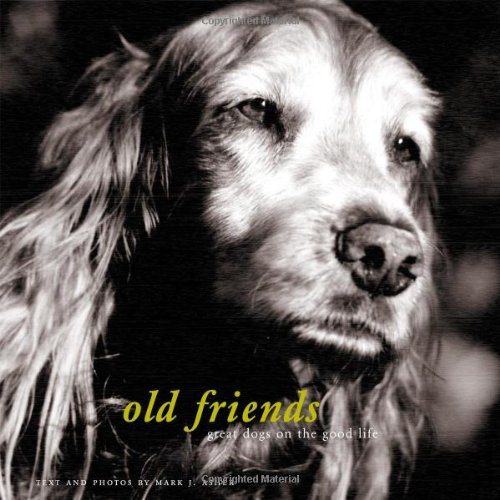 Old Friends: Great Dogs on the Good Life: Asher, Mark J.
