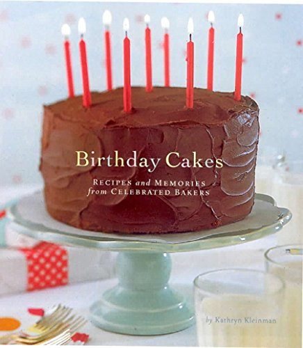 Birthday Cakes: Recipes and Memories from Celebrated: Kathryn Kleinman, Carolyn