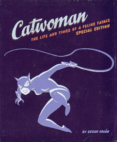 9780811840316: Catwoman: The Life and Times of a Feline Fatale