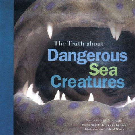 9780811840507: The Truth About Dangerous Sea Creatures