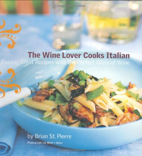 9780811841009: The Wine Lover Cooks Italian: Pairing Great Recipes with the Perfect Glass of Wine