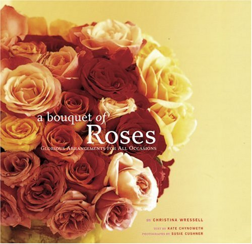 9780811841085: A Bouquet of Roses: Glorious Arrangements for All Occasions