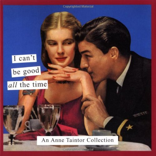 9780811841405: I Can't be Good All the Time: An Anne Taintor Collection (Tainted Ladies)