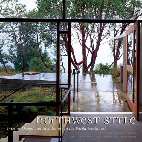 Northwest Style: Interior Design and Architecture in: Frank, Anne Wall