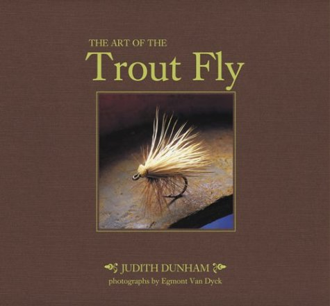 The Art of the Trout Fly: Dunham, Judith