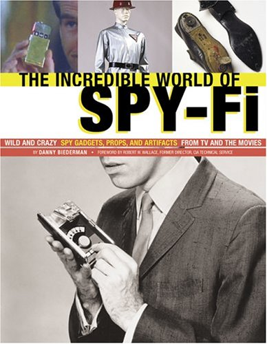 9780811842242: The Incredible World of Spy Fi: Wild and Crazy Spy Gadgets, Props and Artifacts from TV and the Movies