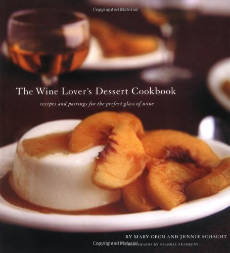 9780811842372: The Wine Lover's Dessert Cookbook: Recipes and Pairings for the Perfect Glass of Wine