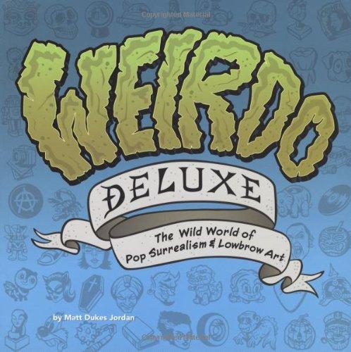 9780811842419: Weirdo Deluxe: The Wild World of Pop Surrealism & Lowbrow Art