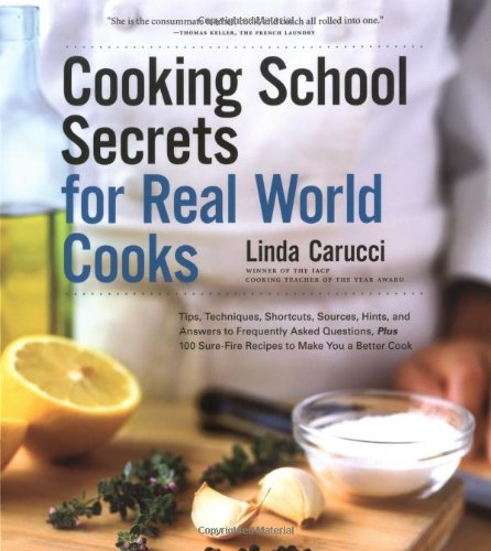 9780811842433: Cooking School Secrets for Real-World Cooks: Tips, Techniques, Shortcuts, Sources, Hints, and Answers to Frequently Asked Questions, Plus 100 Sure-Fir