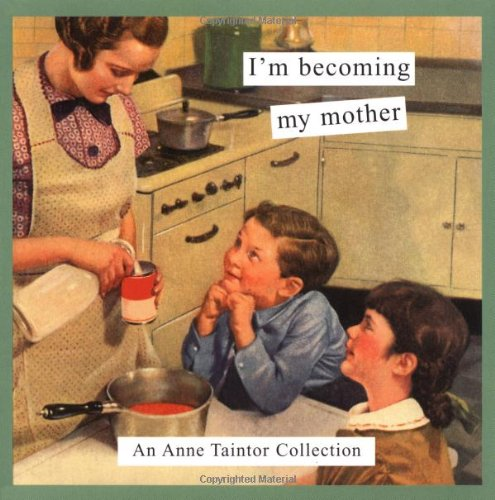 9780811842471: I'm Becoming My Mother: An Anne Taintor Collection