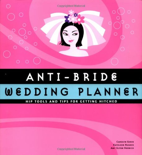 9780811842549: Anti-Bride Wedding Planner: Hip Tools and Tips for Getting Hitched
