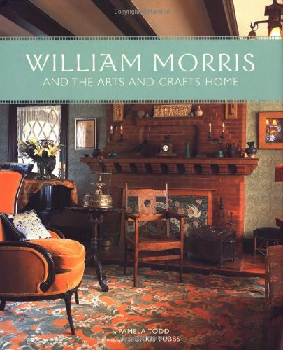 William Morris and the Arts & Crafts Home: Todd, Pamela