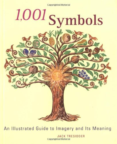 1,001 Symbols: An Illustrated Guide to Imagery and Its Meaning: Tresidder, Jack