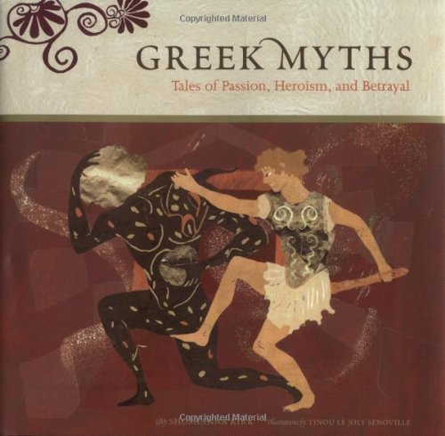 9780811843065: Greek Myths: Tales of Passion, Heroism, and Betrayal