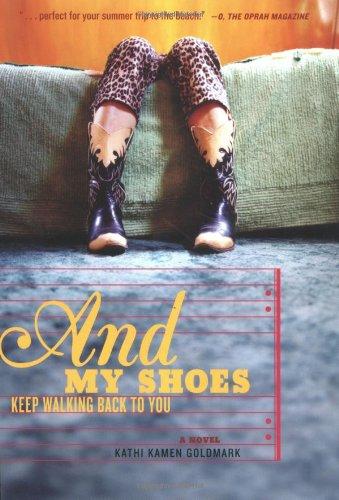 And My Shoes Keep Walking Back to You: Kathi Kamen Goldmark