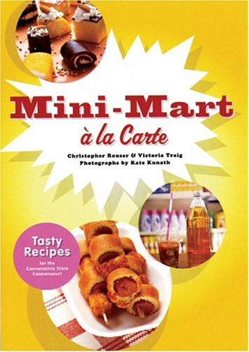 9780811843195: Mini-Mart a la Carte: Tasty Recipes for the Convenience Store Connoisseur