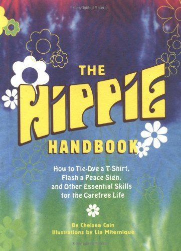 9780811843201: The Hippie Handbook: How to Tie-Dye a T-Shirt, Flash a Peace Sign, and Other Essential Skills for the Carefree Life